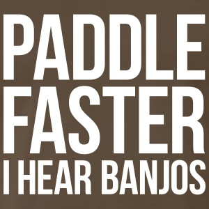 PADDLE FASTER I HEAR BANJOS T-Shirts - Men's Premium T-Shirt