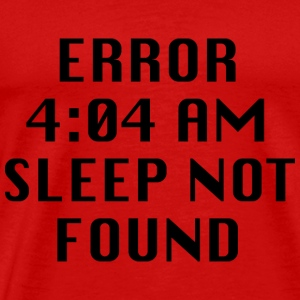 Error 4:04 AM Sleep Not Found - Men's Premium T-Shirt