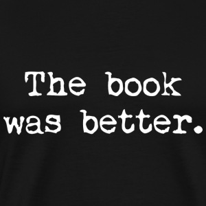 The Book Was Better. - Men's Premium T-Shirt
