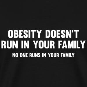 Obesity Doesn't Run In Your Family - Men's Premium T-Shirt