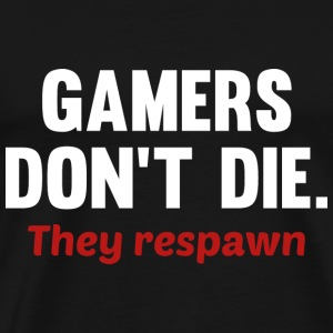 Gamers Don't Die. They Respawn. - Men's Premium T-Shirt