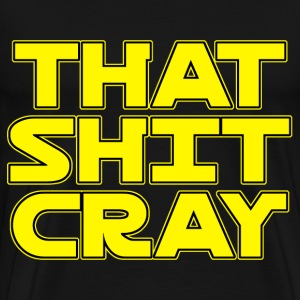 That Shit Cray - Men's Premium T-Shirt