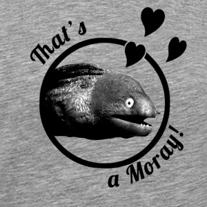 That's a Moray! Men's Shirt - Men's Premium T-Shirt