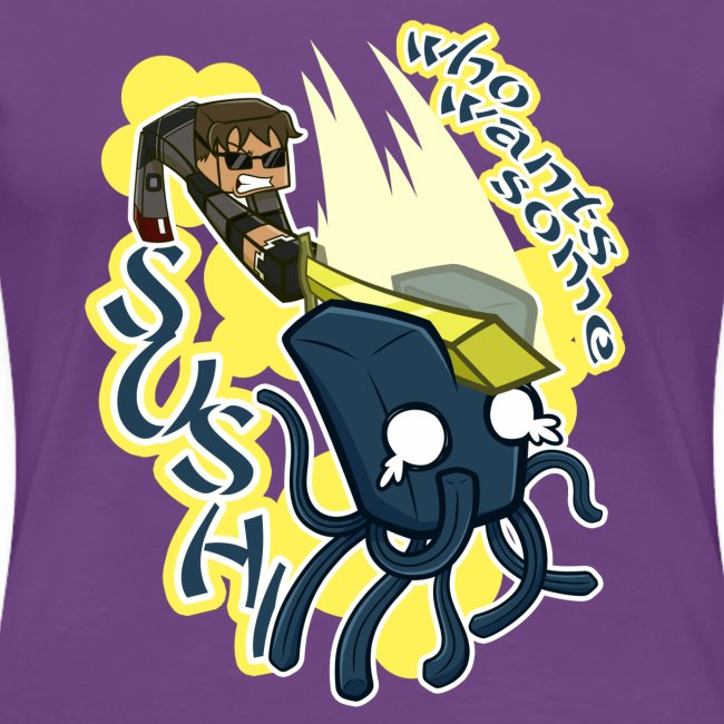 Ladies T Shirt: WHO WANTS SOME SUSHI?!