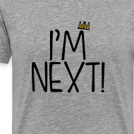 Design ~ I'm Next Mens T-shirt