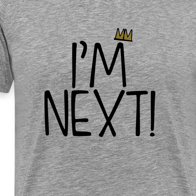 I'm Next Mens T-shirt