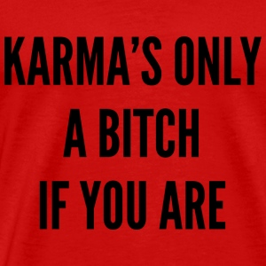 Karma's Only A Bitch If You Are - Men's Premium T-Shirt