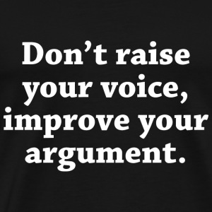 Don't Raise Your Voice, Improve Your Argument - Men's Premium T-Shirt