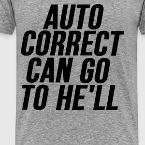 Auto Correct Can Go To Hell - Men's Premium T-Shirt
