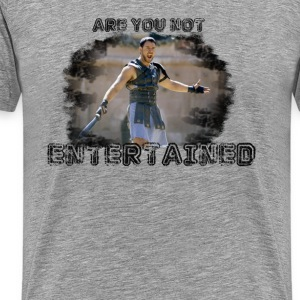 Are You Not Entertained? - Men's Premium T-Shirt