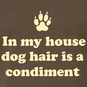 In my house dog hair is a condiment T-Shirts - Men's Premium T-Shirt