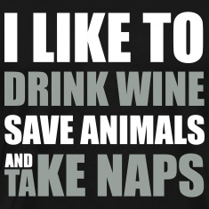 Drink Wine, Save Animals, Take Naps T-Shirts