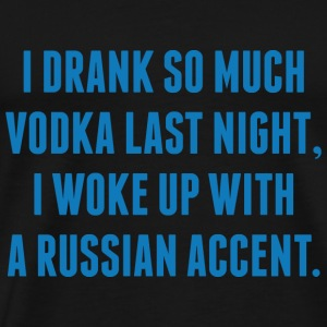 I Drank So Much Vodka Last Night - Men's Premium T-Shirt