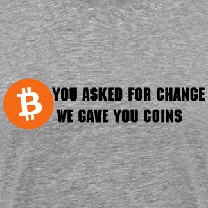 You Asked for Change, We Gave You Coins - Men's Premium T-Shirt