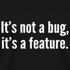It's not a bug, it's a feature.