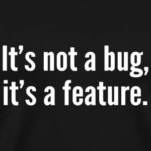 It's not a bug, it's a feature. - Men's Premium T-Shirt