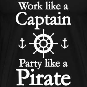 Work Like A Captain Party Like A Pirate - Men's Premium T-Shirt