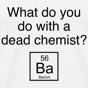 What Do You Do With A Dead Chemist? - Men's Premium T-Shirt