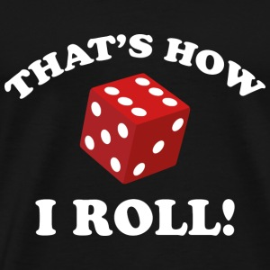 That's How I Roll! - Men's Premium T-Shirt