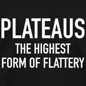 Plateaus The Highest Form Of Flattery - Men's Premium T-Shirt