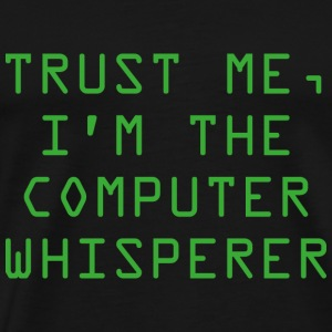 Trust Me, I'm The Computer Whisperer - Men's Premium T-Shirt