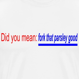 Fork that Parsley Good T-Shirts - Men's Premium T-Shirt