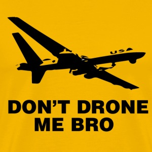Don't Drone Me Bro - Men's Premium T-Shirt