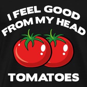 I Feel Good From My Head Tomatoes - Men's Premium T-Shirt