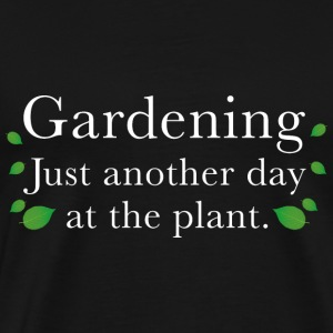 Gardening Just Another Day At The Plant - Men's Premium T-Shirt