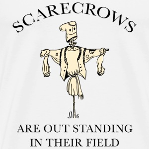 Scarecrows Are Out Standing In Their Field - Men's Premium T-Shirt