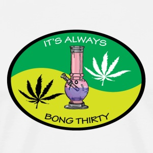 It's Alway's Bong Thirty  - Men's Premium T-Shirt