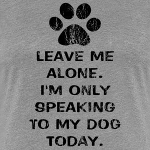Only Speaking To My Dog Today Womens Fitted Classi - Women's Premium T-Shirt