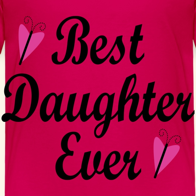 dbf4a6482e178 Best Daughter Ever Toddler T-shirt | Toddler Premium T-Shirt
