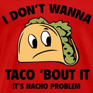 I Don't Wanna Taco 'Bout It - Men's Premium T-Shirt