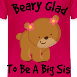 Beary Glad To Be A Big Sis Baby & Toddler Shirts - Toddler Premium T-Shirt