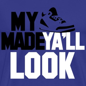 my j's made yall look T-Shirts - Men's Premium T-Shirt