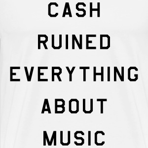 Cash ruined everything about music T-Shirts - Men's Premium T-Shirt