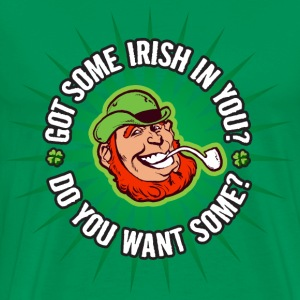 Got Some Irish in You?  Want Some - Men's Premium T-Shirt
