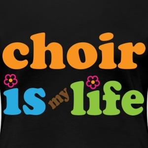 Choir Is My Life Women's T-Shirts - Women's Premium T-Shirt