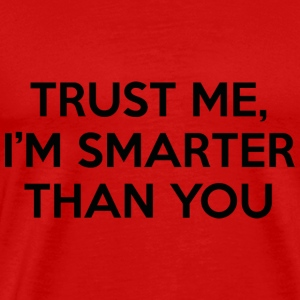 Trust Me, I'm Smarter Than You - Men's Premium T-Shirt