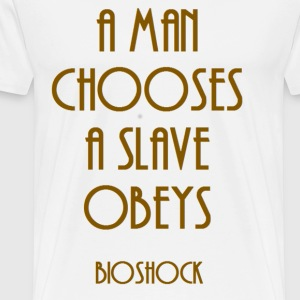 A Man Chooses, A Slave Obeys - Men's Premium T-Shirt