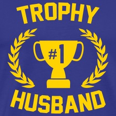 Trophy Husband T-Shirts