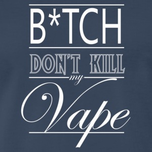 B*tch Don't Kill My Vape - Wht Logo - Men's Premium T-Shirt