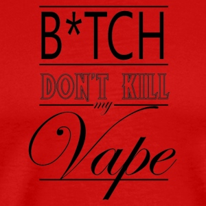 B*tch Don't Kill My Vape - Blk Logo - Men's Premium T-Shirt