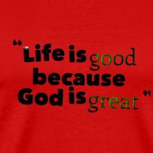 Life is good God is great - Men's Premium T-Shirt
