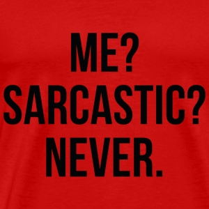 Me? Sarcastic? Never. - Men's Premium T-Shirt