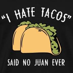I love tacos said no juan ever