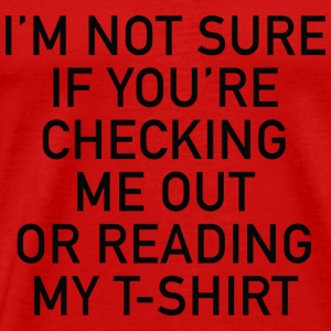 I'm Not Sure If You're Checking Me Out - Men's Premium T-Shirt