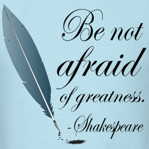Shakespeare Not Afraid Of Greatness Quote T-Shirts - Men's T-Shirt