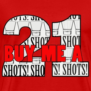 21 Buy Me A Shot - Men's Premium T-Shirt
